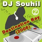 Dj Souhil Destination Ray 2006   2