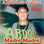 CHEB ABDOU MADRE MADRE TÉLÉCHARGER MUSIC